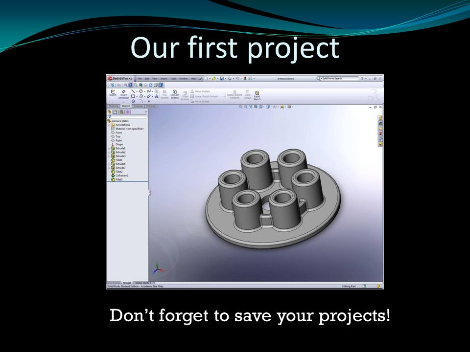 Our first project Don't forget to save your projects!