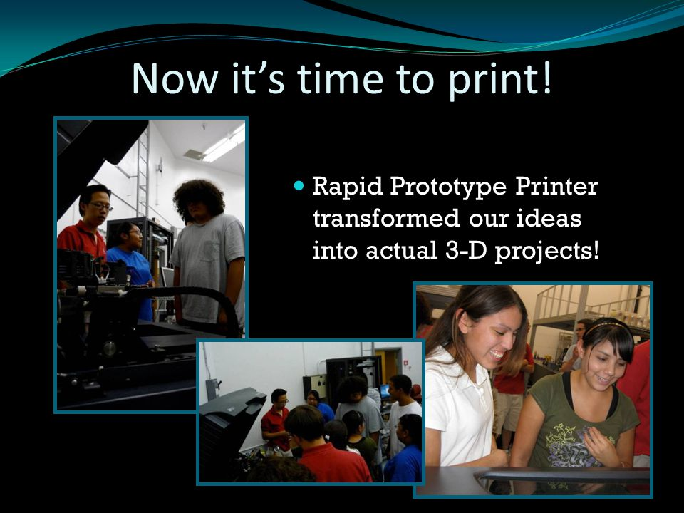 Rapid Prototype Printer transformed our ideas into actual 3-D projects! Now it's time to print!