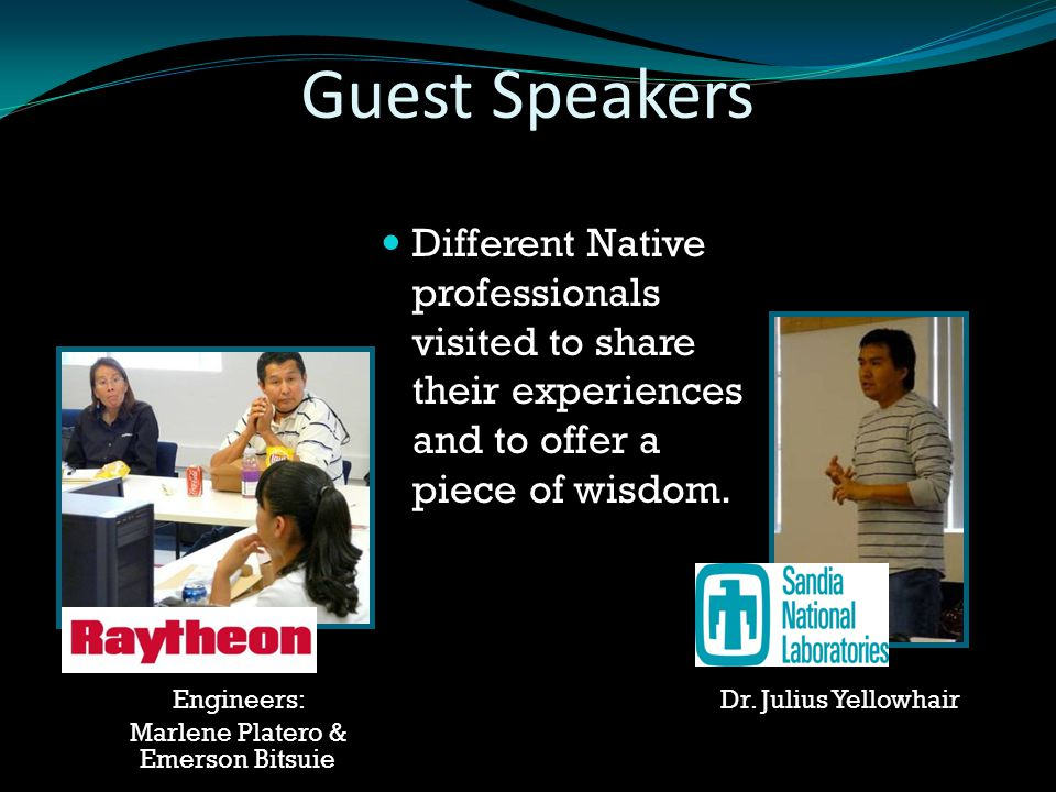 Dr. Julius Yellowhair Marlene Platero & Guest Speakers Different Native professionals visited to share their experiences and to offer a piece of wisdo