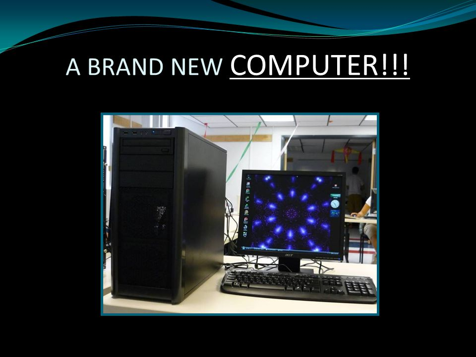 A BRAND NEW COMPUTER!!!