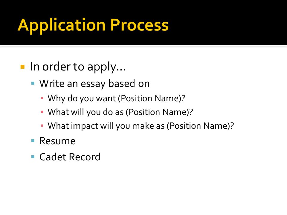  In order to apply…  Write an essay based on ▪ Why do you want (Position Name).