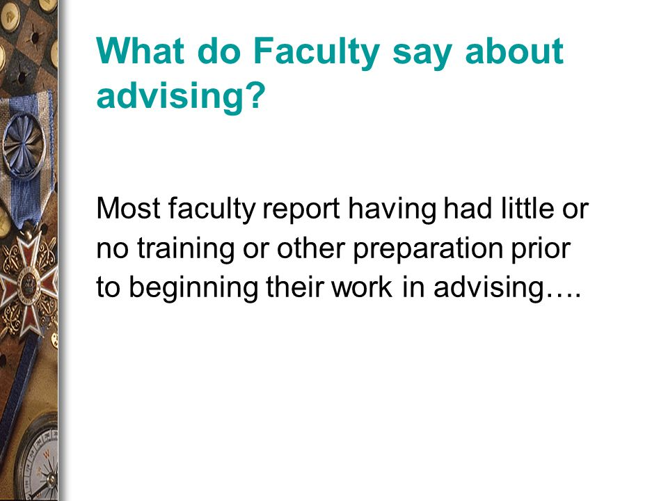 Most faculty report having had little or no training or other preparation prior to beginning their work in advising….