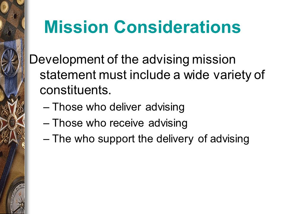 Mission Considerations Development of the advising mission statement must include a wide variety of constituents.