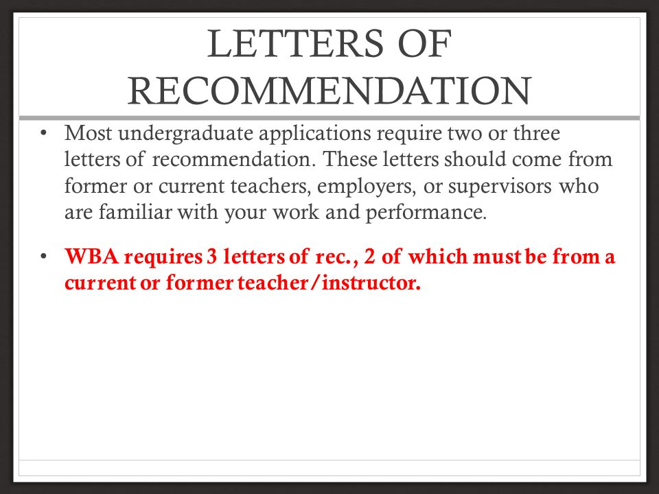 LETTERS OF RECOMMENDATION Most undergraduate applications require two or three letters of recommendation.