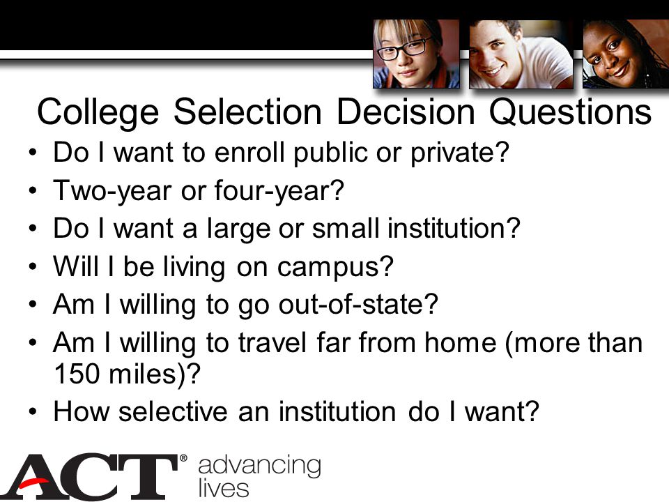 College Selection Decision Questions Do I want to enroll public or private.