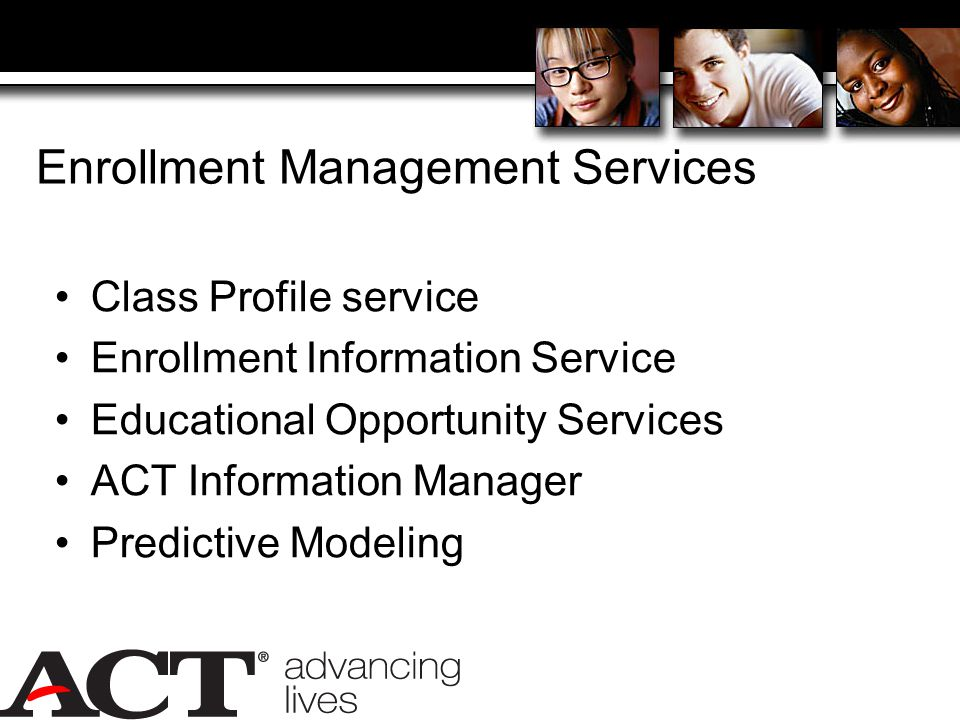 Enrollment Management Services Class Profile service Enrollment Information Service Educational Opportunity Services ACT Information Manager Predictive Modeling