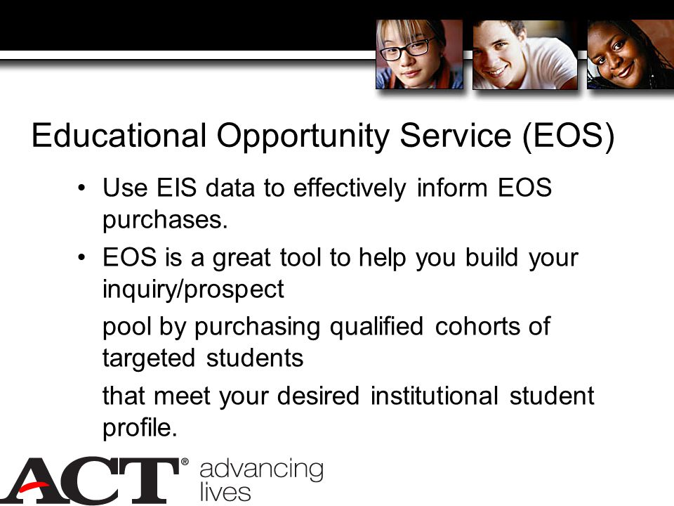 Educational Opportunity Service (EOS) Use EIS data to effectively inform EOS purchases.