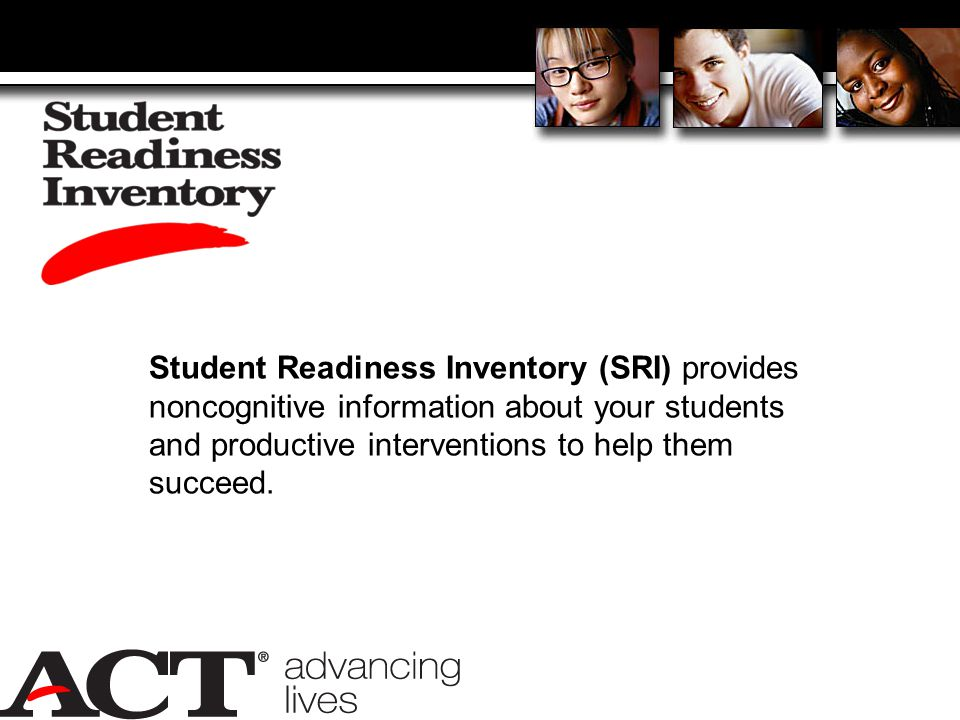 Student Readiness Inventory (SRI) provides noncognitive information about your students and productive interventions to help them succeed.