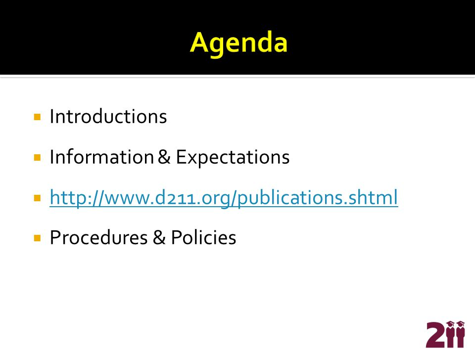  Introductions  Information & Expectations  http://www.d211.org/publications.shtml http://www.d211.org/publications.shtml  Procedures & Policies
