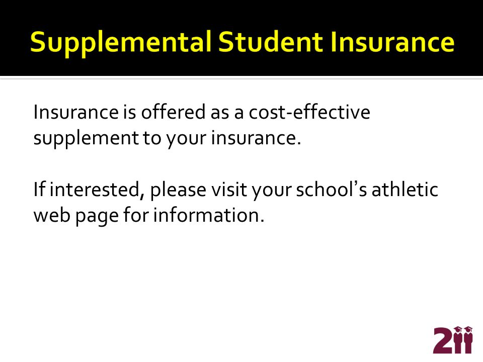 Insurance is offered as a cost-effective supplement to your insurance. If interested, please visit your school's athletic web page for information.