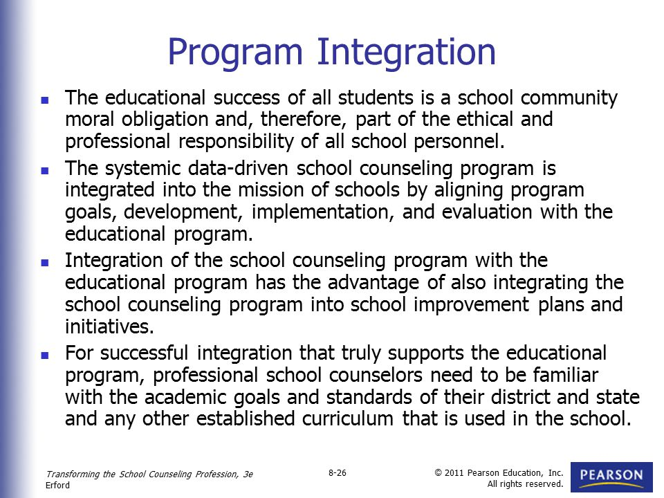 Transforming the School Counseling Profession, 3e Erford © 2011 Pearson Education, Inc. All rights reserved. 8-26 Program Integration The educational