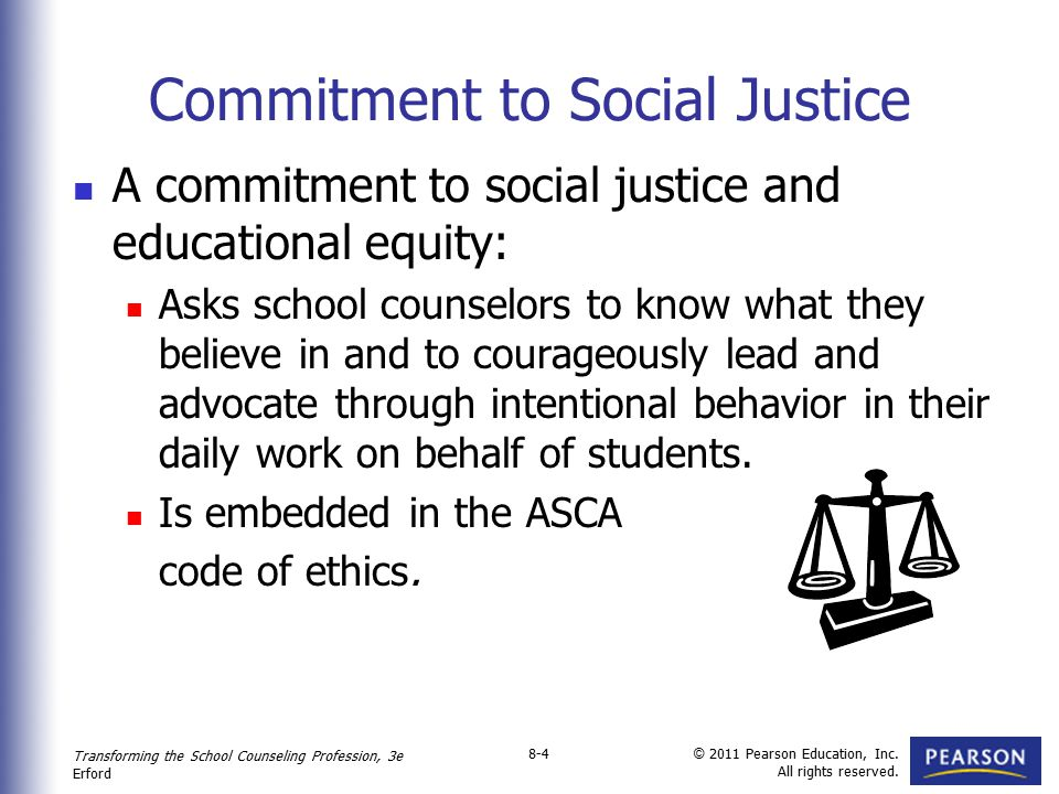 Transforming the School Counseling Profession, 3e Erford © 2011 Pearson Education, Inc. All rights reserved. 8-4 Commitment to Social Justice A commit