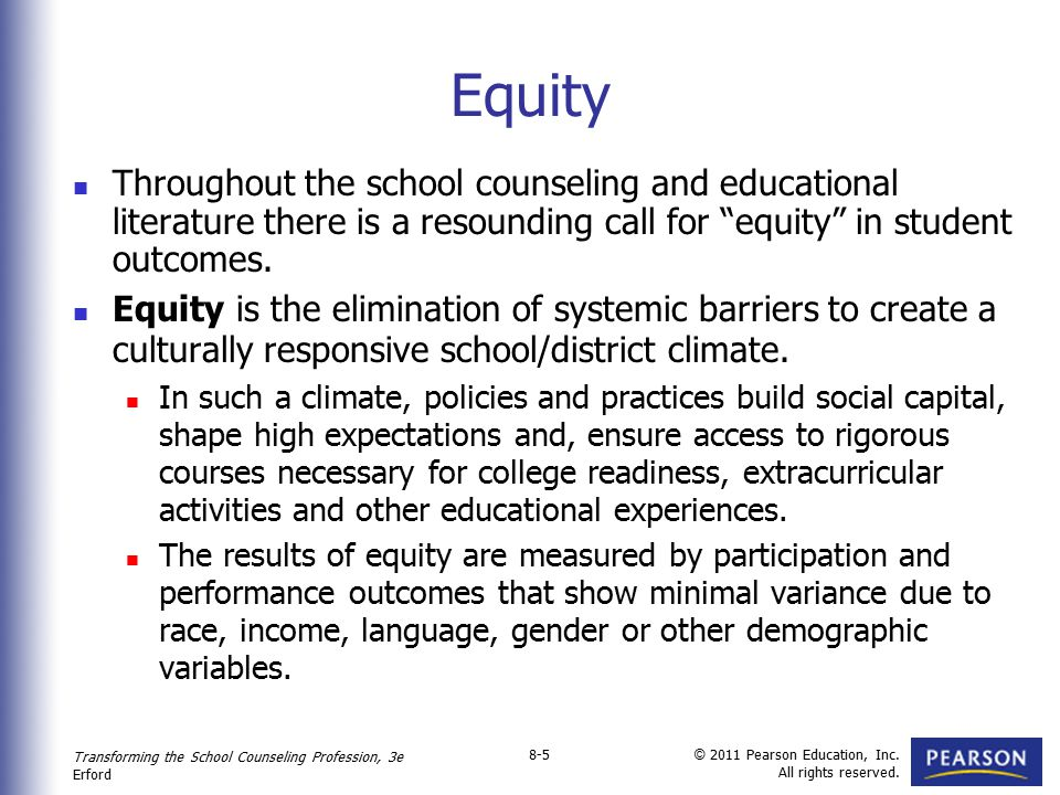 Transforming the School Counseling Profession, 3e Erford © 2011 Pearson Education, Inc. All rights reserved. 8-5 Equity Throughout the school counseli