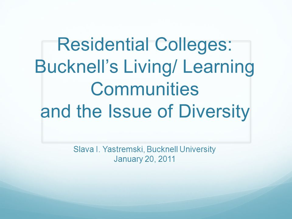 Residential Colleges: Bucknell's Living/ Learning Communities and the Issue of Diversity Slava I.