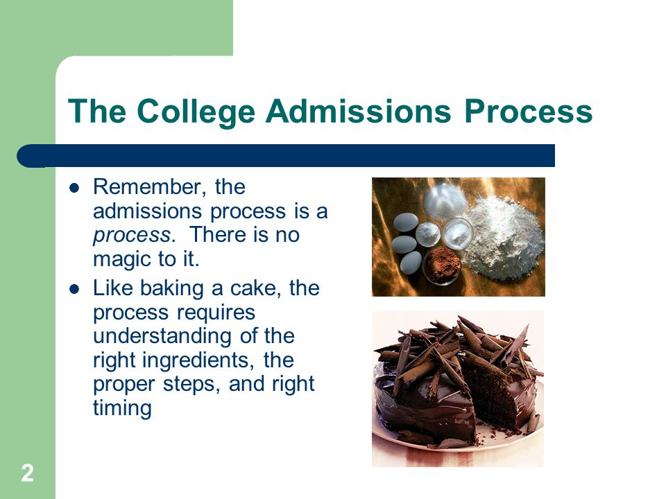 2 The College Admissions Process Remember, the admissions process is a process.