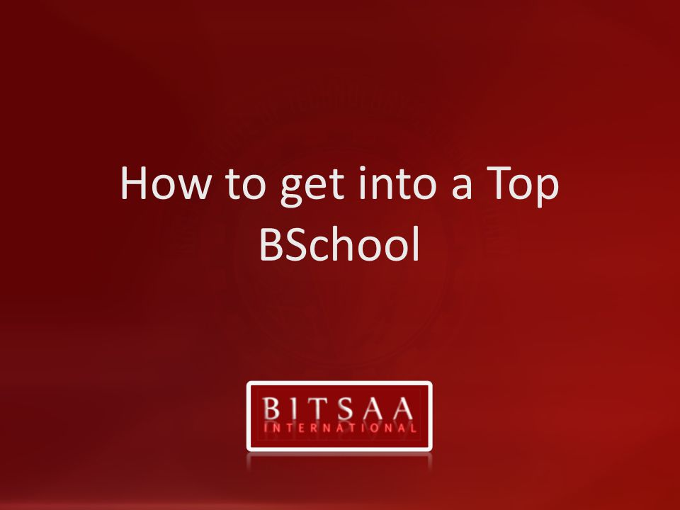 How to get into a Top BSchool