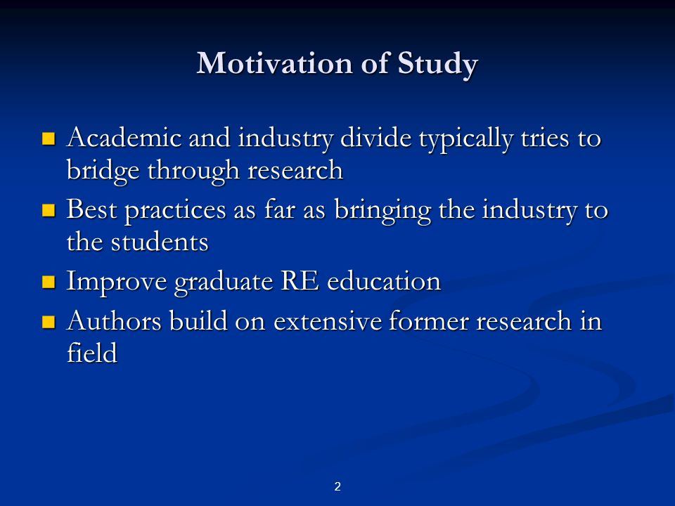 2 Motivation of Study Academic and industry divide typically tries to bridge through research Academic and industry divide typically tries to bridge through research Best practices as far as bringing the industry to the students Best practices as far as bringing the industry to the students Improve graduate RE education Improve graduate RE education Authors build on extensive former research in field Authors build on extensive former research in field
