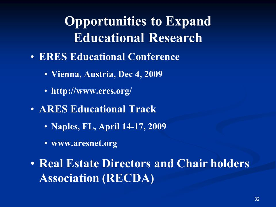 32 Opportunities to Expand Educational Research ERES Educational Conference Vienna, Austria, Dec 4, 2009 http://www.eres.org/ ARES Educational Track N