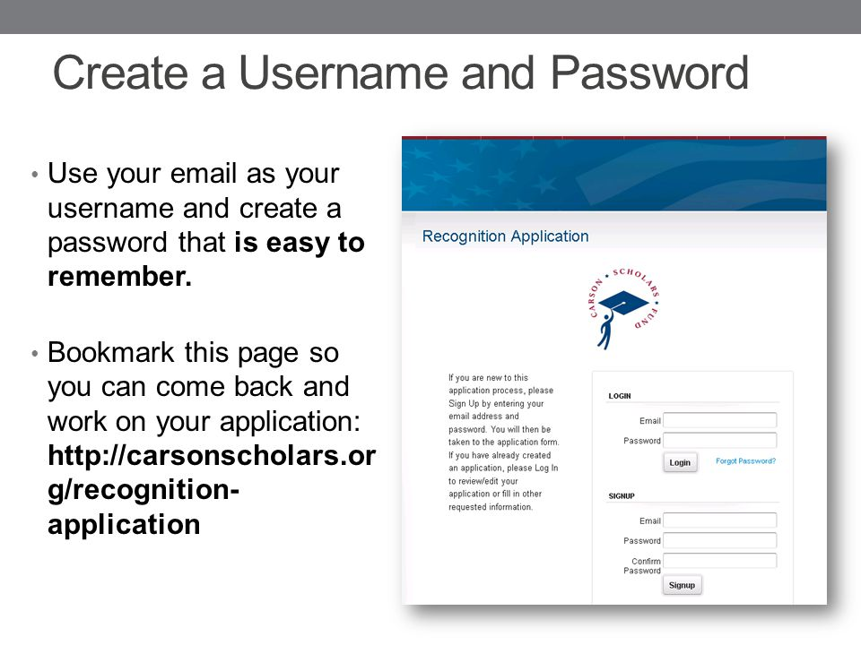 Create a Username and Password Use your email as your username and create a password that is easy to remember.
