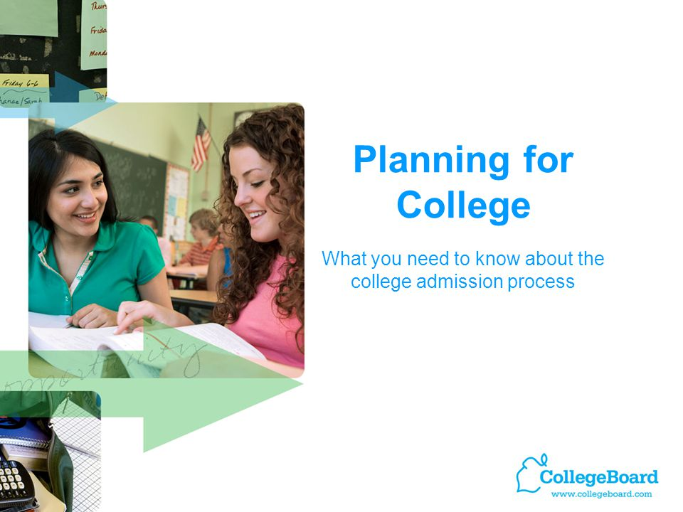 Planning for College What you need to know about the college admission process