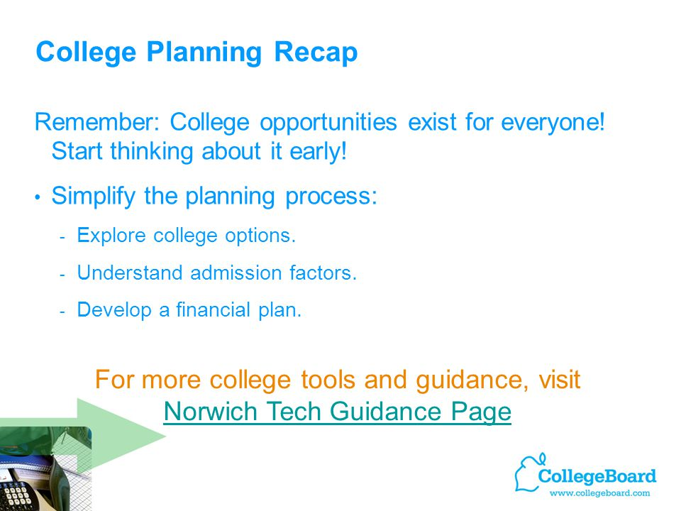 College Planning Recap Remember: College opportunities exist for everyone.