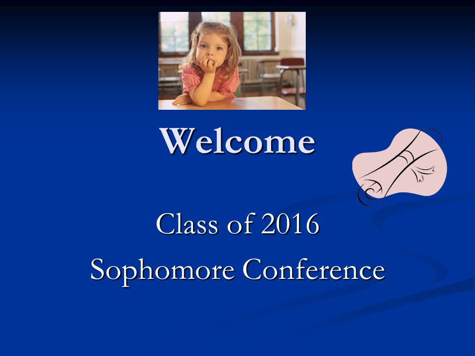 Welcome Class of 2016 Sophomore Conference