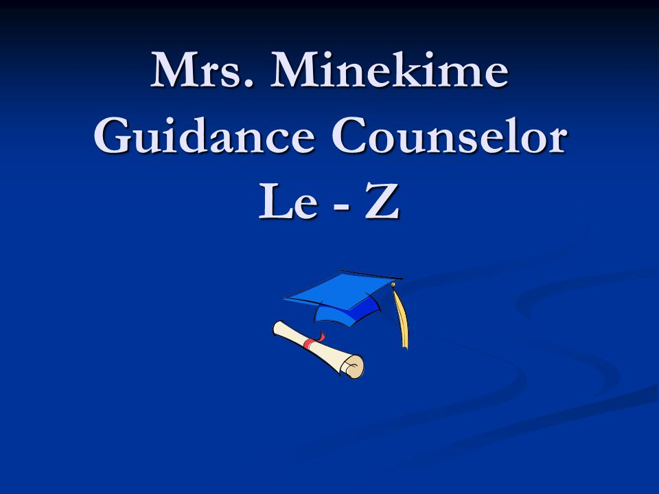 Mrs. Minekime Guidance Counselor Le - Z