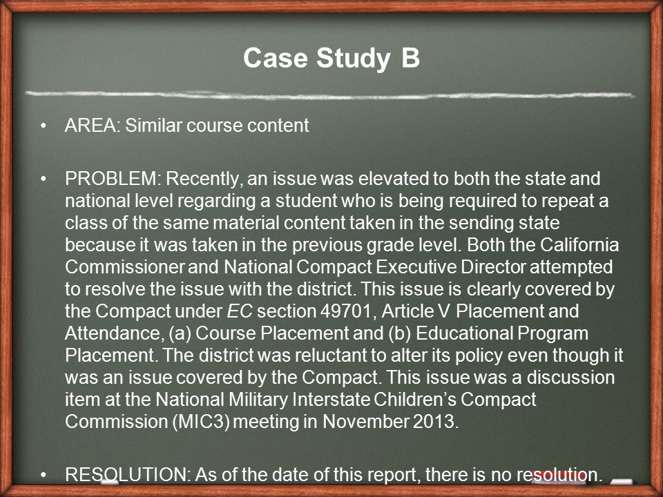 Case Study B AREA: Similar course content PROBLEM: Recently, an issue was elevated to both the state and national level regarding a student who is being required to repeat a class of the same material content taken in the sending state because it was taken in the previous grade level.