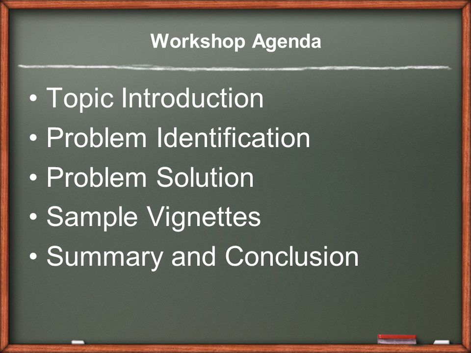 Workshop Agenda Topic Introduction Problem Identification Problem Solution Sample Vignettes Summary and Conclusion