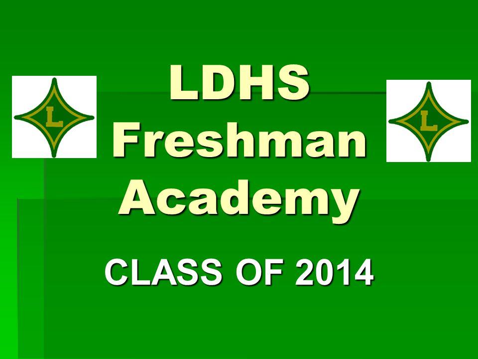 LDHS Freshman Academy CLASS OF 2014