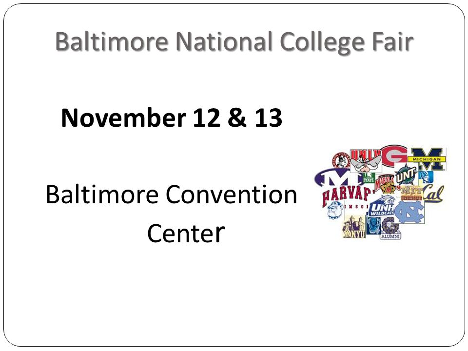 Baltimore National College Fair November 12 & 13 Baltimore Convention Cente r