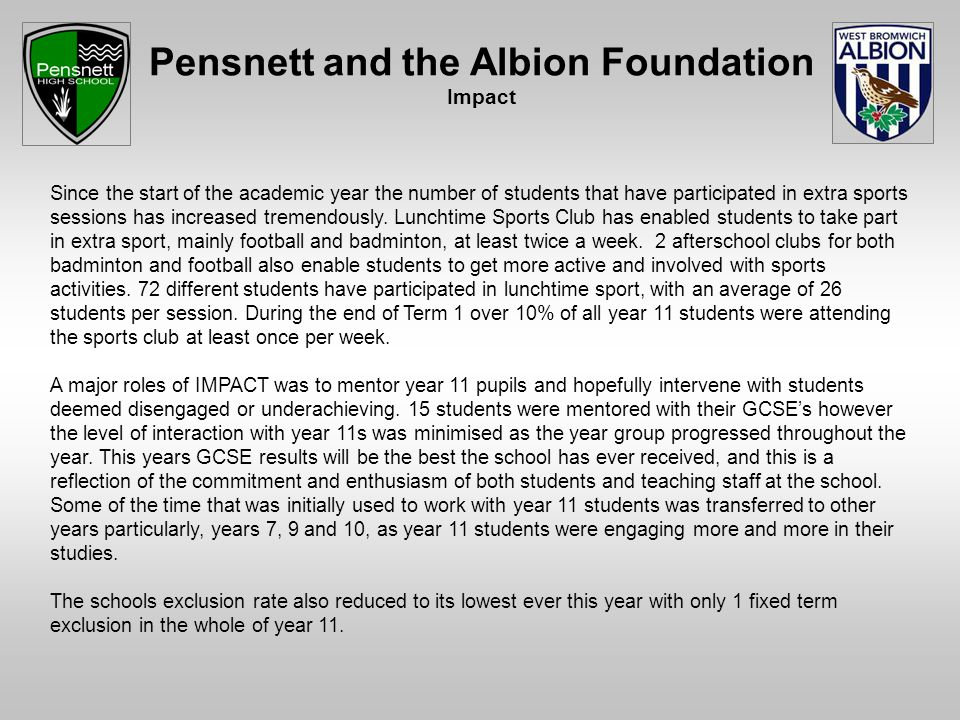 Pensnett and the Albion Foundation Impact Since the start of the academic year the number of students that have participated in extra sports sessions has increased tremendously.