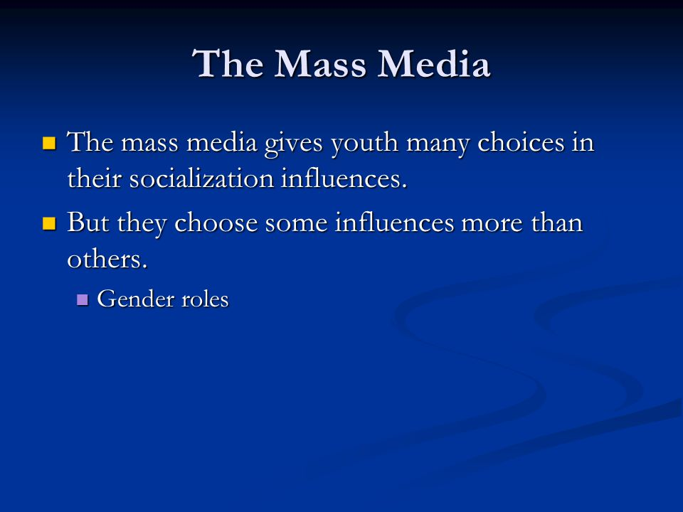 The Mass Media The mass media gives youth many choices in their socialization influences. The mass media gives youth many choices in their socializati