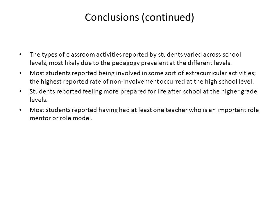 Conclusions (continued) The types of classroom activities reported by students varied across school levels, most likely due to the pedagogy prevalent at the different levels.