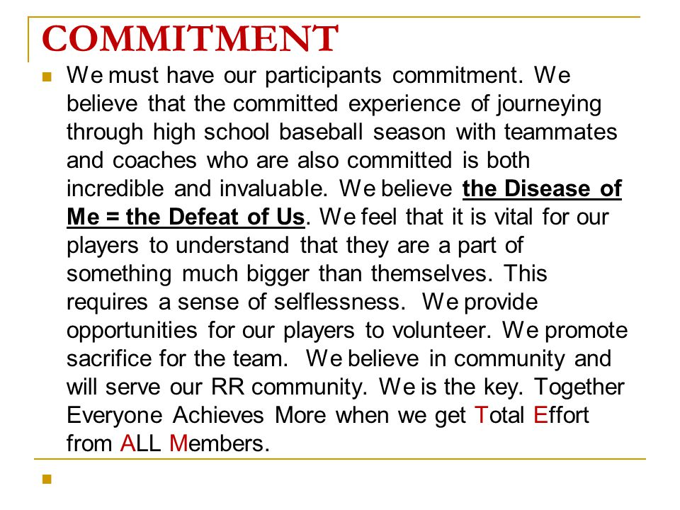 COMMITMENT We must have our participants commitment. We believe that the committed experience of journeying through high school baseball season with t