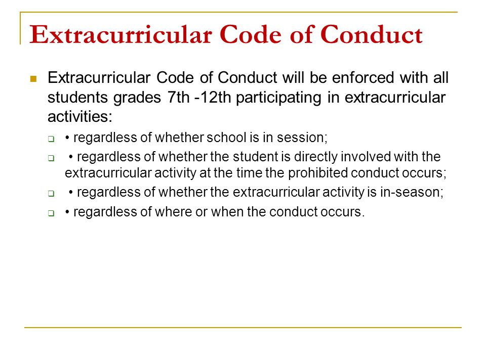 Extracurricular Code of Conduct Extracurricular Code of Conduct will be enforced with all students grades 7th -12th participating in extracurricular a