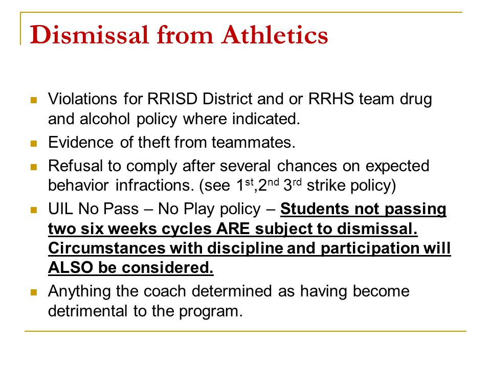 Dismissal from Athletics Violations for RRISD District and or RRHS team drug and alcohol policy where indicated. Evidence of theft from teammates. Ref