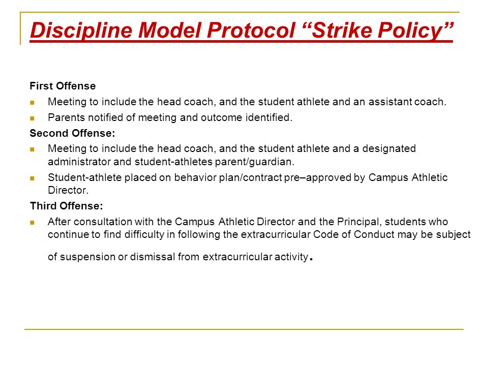 """Discipline Model Protocol """"Strike Policy"""" First Offense Meeting to include the head coach, and the student athlete and an assistant coach. Parents not"""