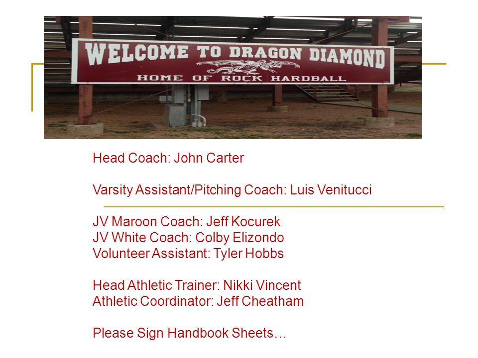 Head Coach: John Carter Varsity Assistant/Pitching Coach: Luis Venitucci JV Maroon Coach: Jeff Kocurek JV White Coach: Colby Elizondo Volunteer Assist