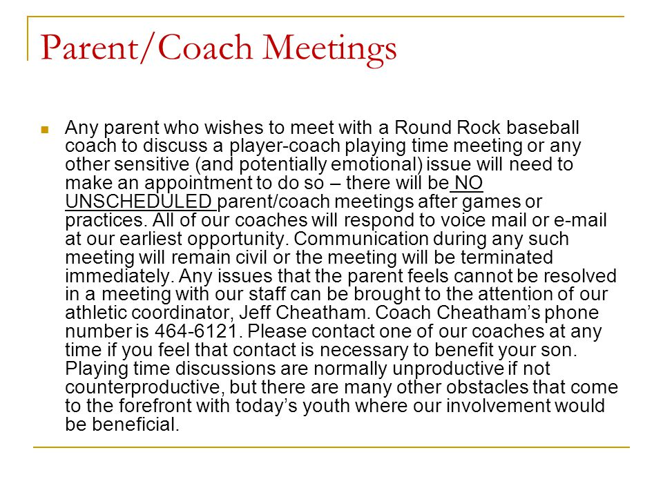 Parent/Coach Meetings Any parent who wishes to meet with a Round Rock baseball coach to discuss a player-coach playing time meeting or any other sensi