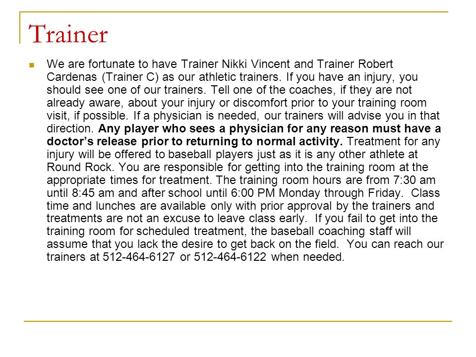 Trainer We are fortunate to have Trainer Nikki Vincent and Trainer Robert Cardenas (Trainer C) as our athletic trainers. If you have an injury, you sh
