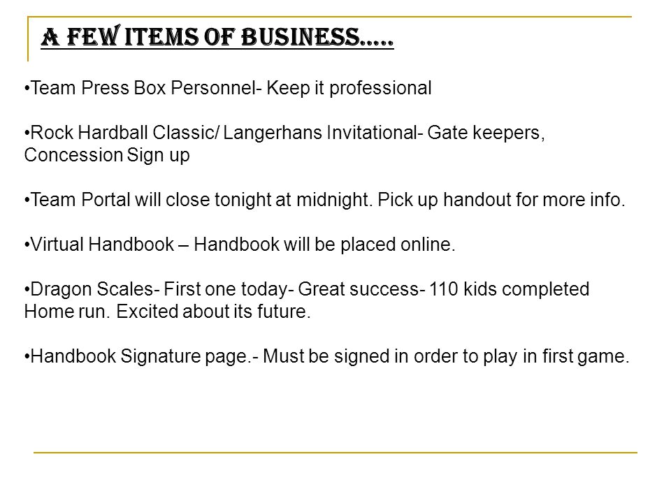 A Few Items of Business….. Team Press Box Personnel- Keep it professional Rock Hardball Classic/ Langerhans Invitational- Gate keepers, Concession Sig