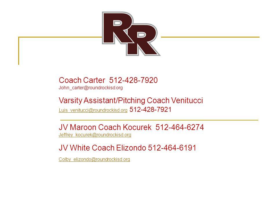 Coach Carter 512-428-7920 John_carter@roundrockisd.org Varsity Assistant/Pitching Coach Venitucci Luis_venitucci@roundrockisd.orgLuis_venitucci@roundr