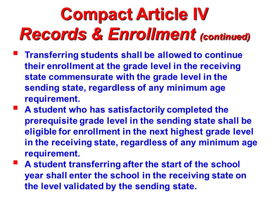 Compact Article IV Records & Enrollment (continued)  Transferring students shall be allowed to continue their enrollment at the grade level in the re
