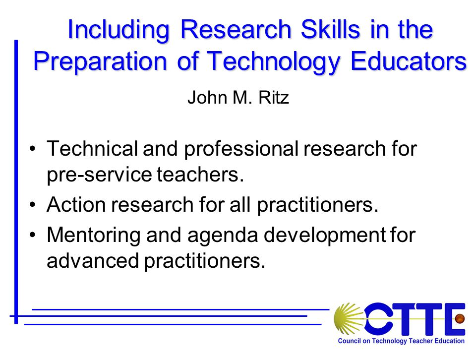 Including Research Skills in the Preparation of Technology Educators John M.