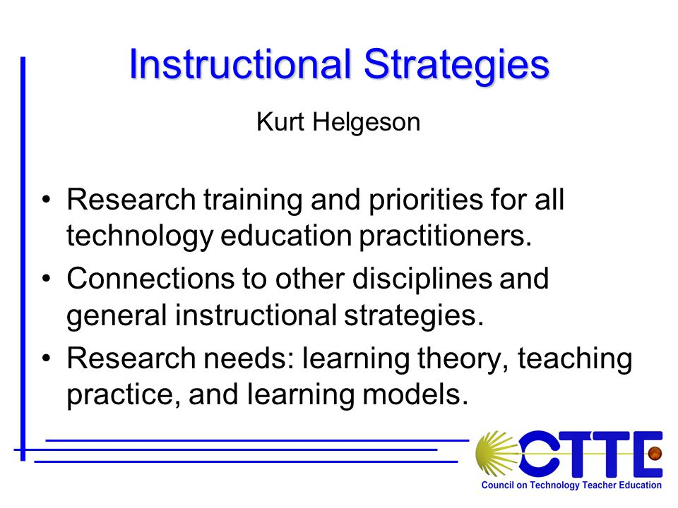 Instructional Strategies Kurt Helgeson Research training and priorities for all technology education practitioners.
