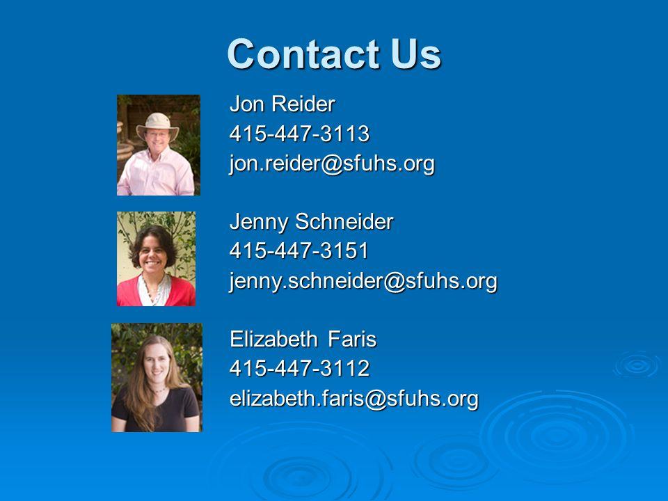 Contact Us Jon Reider 415-447-3113jon.reider@sfuhs.org Jenny Schneider 415-447-3151jenny.schneider@sfuhs.org Elizabeth Faris 415-447-3112elizabeth.faris@sfuhs.org