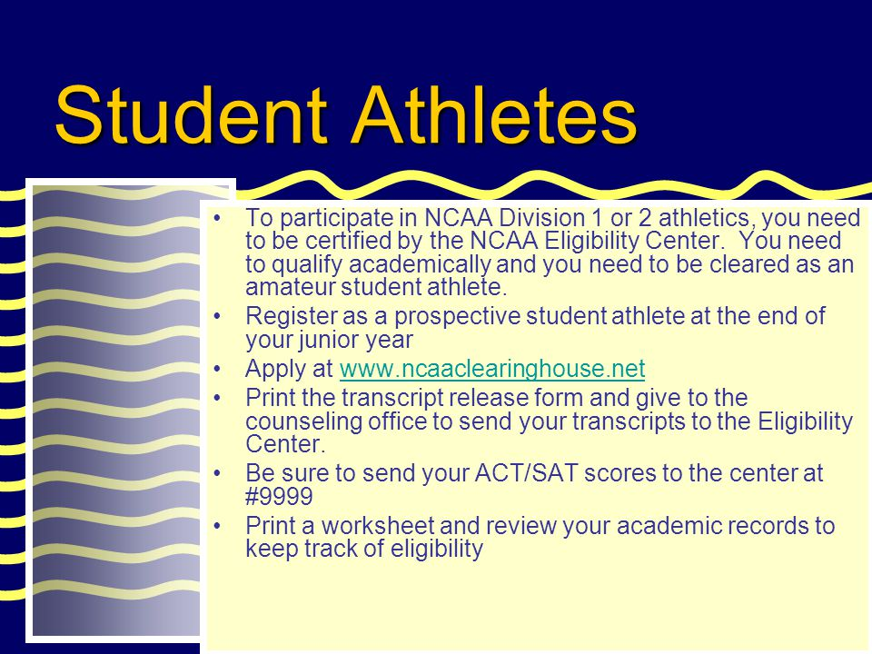 Student Athletes To participate in NCAA Division 1 or 2 athletics, you need to be certified by the NCAA Eligibility Center. You need to qualify academ