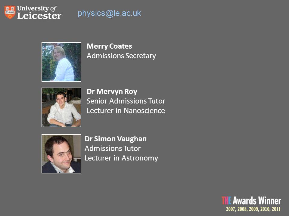 physics@le.ac.uk Dr Mervyn Roy Senior Admissions Tutor Lecturer in Nanoscience Dr Simon Vaughan Admissions Tutor Lecturer in Astronomy Merry Coates Ad