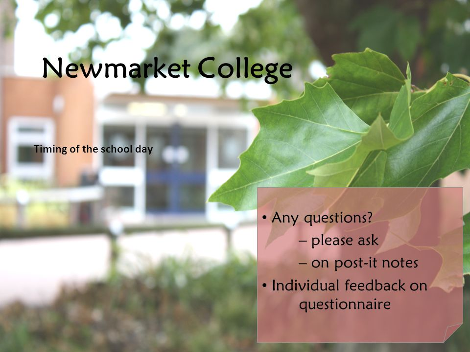 Click to edit Master subtitle style Newmarket College Timing of the school day Any questions.